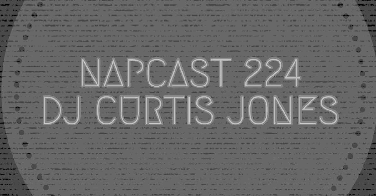 [Mix] NAP DNB presents NAPCast 224 - Curtis Jones
