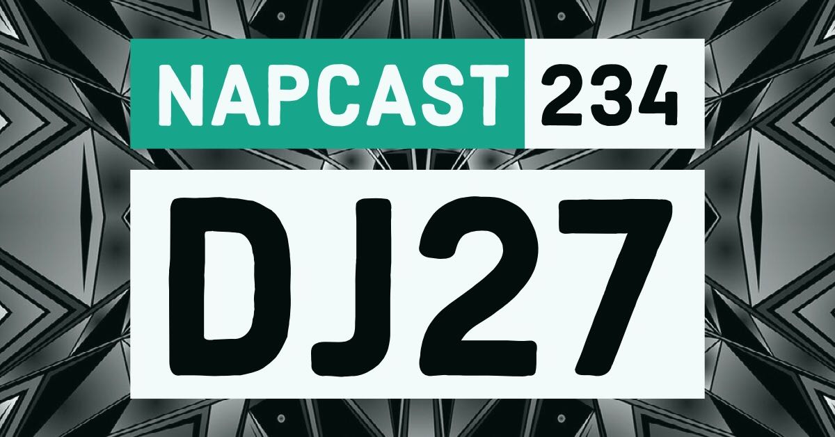 [Mix] NAP DNB presents NAPCast 234 - DJ 27